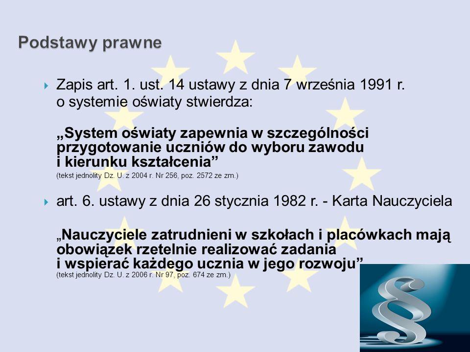Zapis art. 1. ust. 14 ustawy z dnia 7 września 1991 r. o systemie oświaty stwierdza: System oświaty zapewnia w szczególności przygotowanie uczniów do