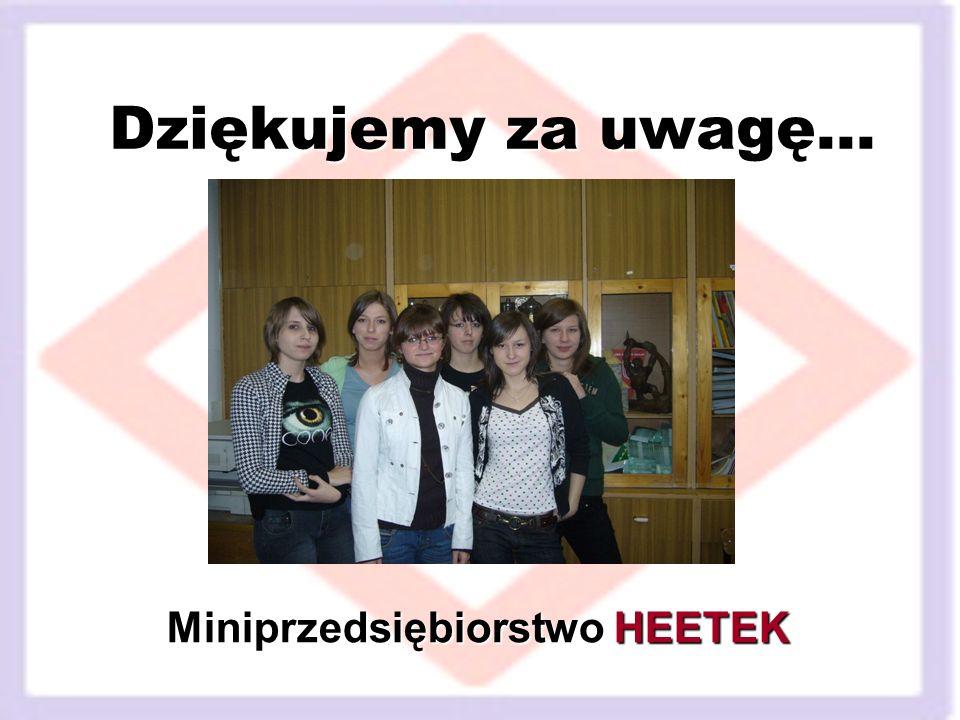 Dziękujemy za uwagę… Miniprzedsiębiorstwo HEETEK