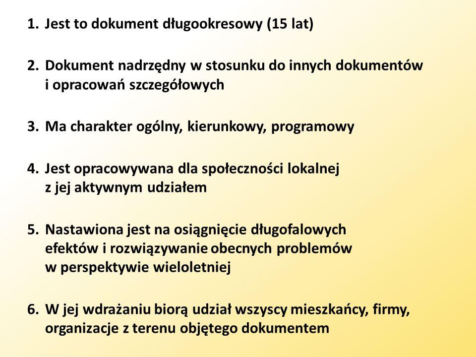 1.Jest to dokument długookresowy (15 lat) 2.Dokument nadrzędny w stosunku do innych dokumentów i opracowań szczegółowych 3.Ma charakter ogólny, kierun