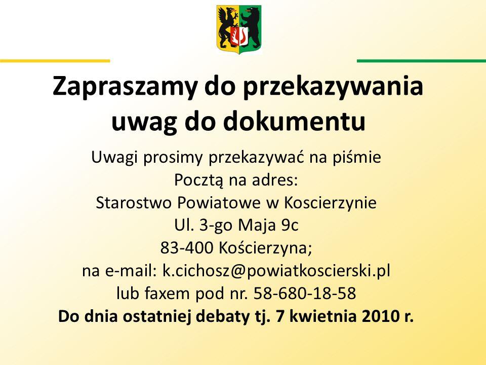 Zapraszamy do przekazywania uwag do dokumentu Uwagi prosimy przekazywać na piśmie Pocztą na adres: Starostwo Powiatowe w Koscierzynie Ul. 3-go Maja 9c
