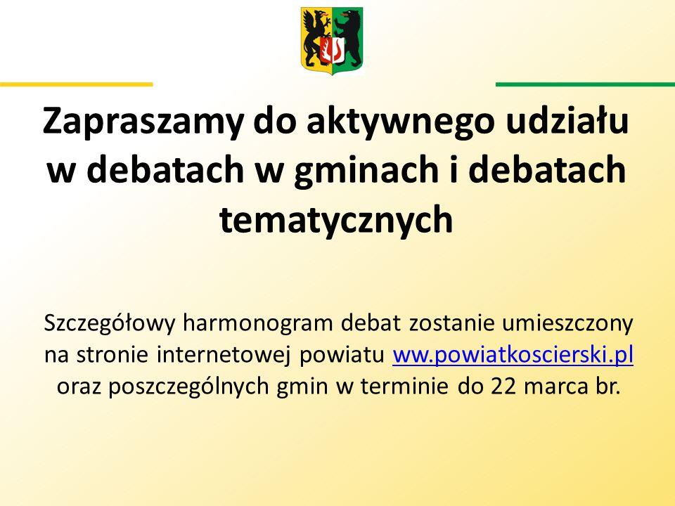 Zapraszamy do aktywnego udziału w debatach w gminach i debatach tematycznych Szczegółowy harmonogram debat zostanie umieszczony na stronie internetowe