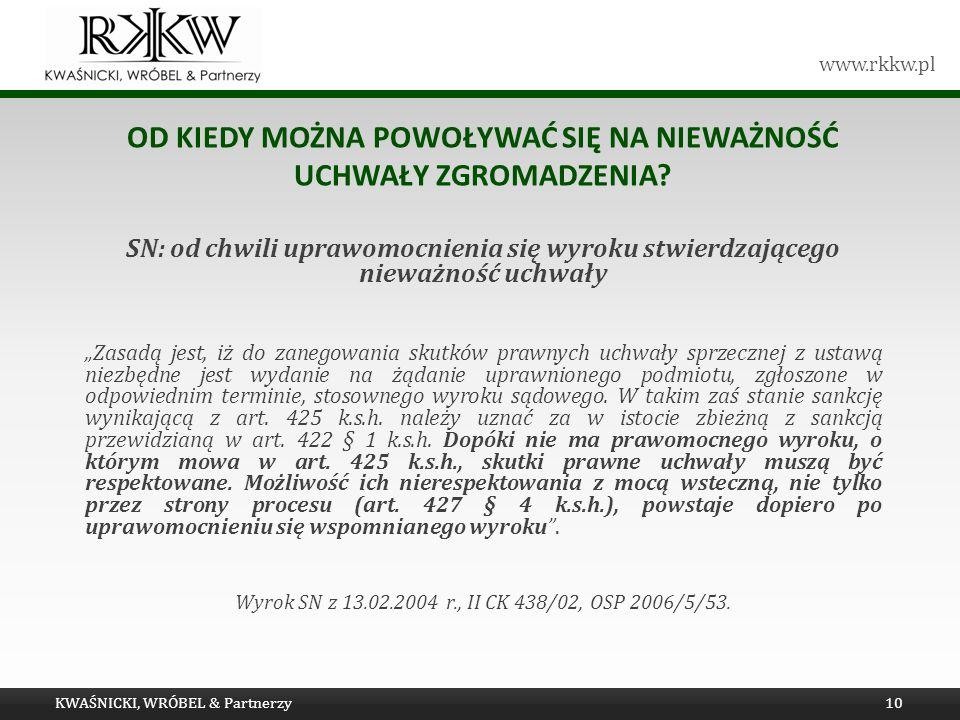 www.rkkw.pl OD KIEDY MOŻNA POWOŁYWAĆ SIĘ NA NIEWAŻNOŚĆ UCHWAŁY ZGROMADZENIA? SN: od chwili uprawomocnienia się wyroku stwierdzającego nieważność uchwa
