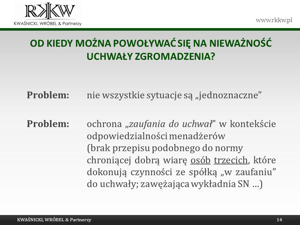 www.rkkw.pl OD KIEDY MOŻNA POWOŁYWAĆ SIĘ NA NIEWAŻNOŚĆ UCHWAŁY ZGROMADZENIA? Problem: nie wszystkie sytuacje są jednoznaczne Problem: ochrona zaufania