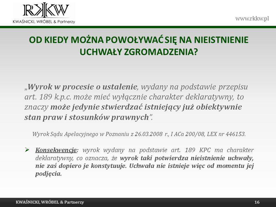 www.rkkw.pl OD KIEDY MOŻNA POWOŁYWAĆ SIĘ NA NIEISTNIENIE UCHWAŁY ZGROMADZENIA? Wyrok w procesie o ustalenie, wydany na podstawie przepisu art. 189 k.p