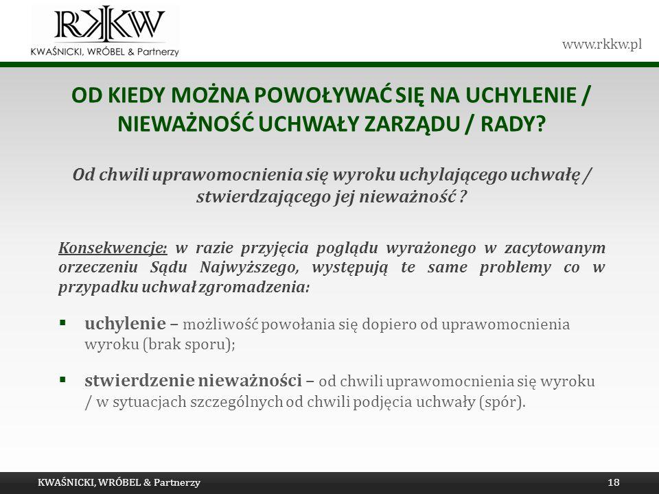 www.rkkw.pl OD KIEDY MOŻNA POWOŁYWAĆ SIĘ NA UCHYLENIE / NIEWAŻNOŚĆ UCHWAŁY ZARZĄDU / RADY? Od chwili uprawomocnienia się wyroku uchylającego uchwałę /