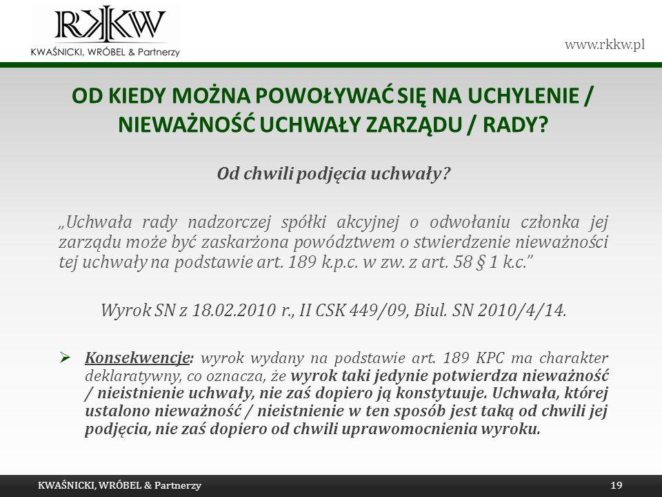 www.rkkw.pl OD KIEDY MOŻNA POWOŁYWAĆ SIĘ NA UCHYLENIE / NIEWAŻNOŚĆ UCHWAŁY ZARZĄDU / RADY? Od chwili podjęcia uchwały? Uchwała rady nadzorczej spółki