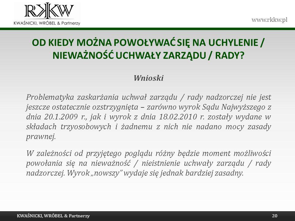 www.rkkw.pl OD KIEDY MOŻNA POWOŁYWAĆ SIĘ NA UCHYLENIE / NIEWAŻNOŚĆ UCHWAŁY ZARZĄDU / RADY? Wnioski Problematyka zaskarżania uchwał zarządu / rady nadz