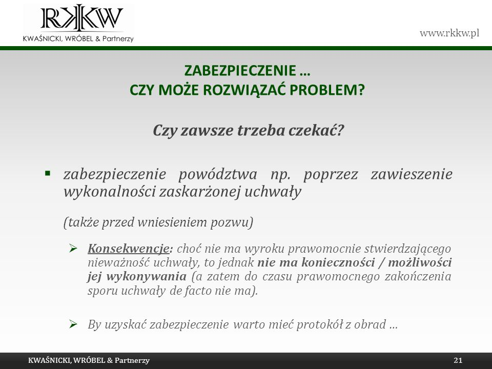 www.rkkw.pl ZABEZPIECZENIE … CZY MOŻE ROZWIĄZAĆ PROBLEM? Czy zawsze trzeba czekać? zabezpieczenie powództwa np. poprzez zawieszenie wykonalności zaska