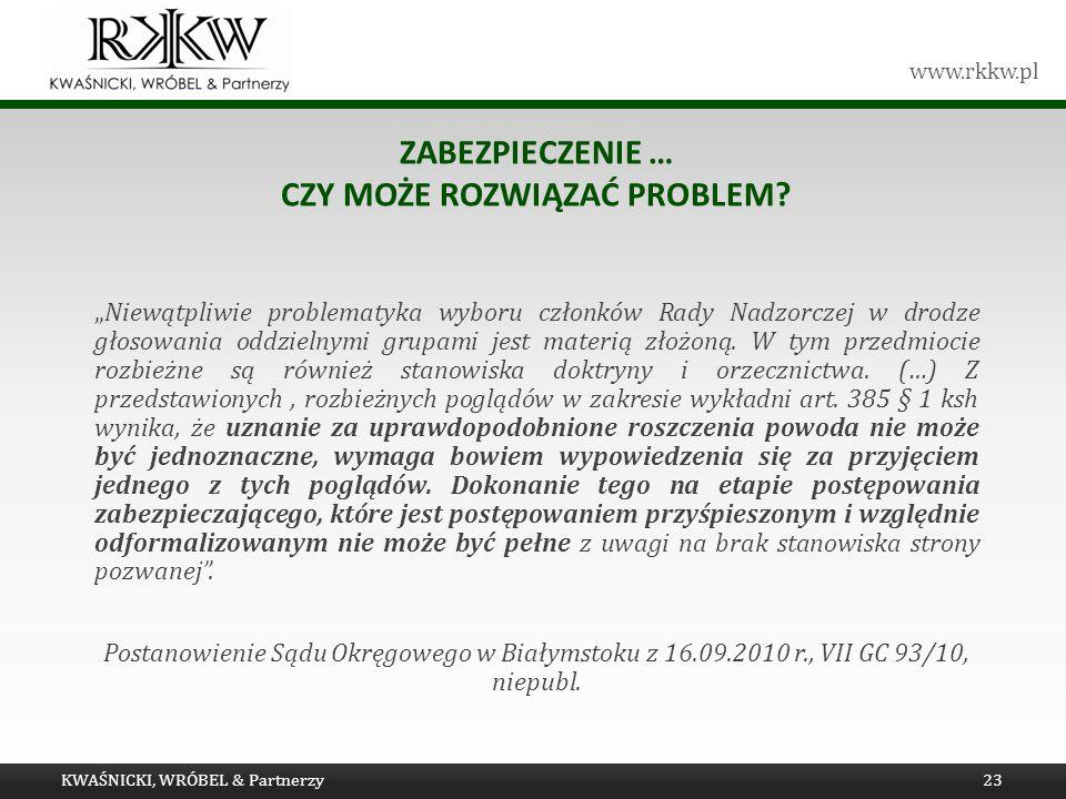 www.rkkw.pl ZABEZPIECZENIE … CZY MOŻE ROZWIĄZAĆ PROBLEM? Niewątpliwie problematyka wyboru członków Rady Nadzorczej w drodze głosowania oddzielnymi gru