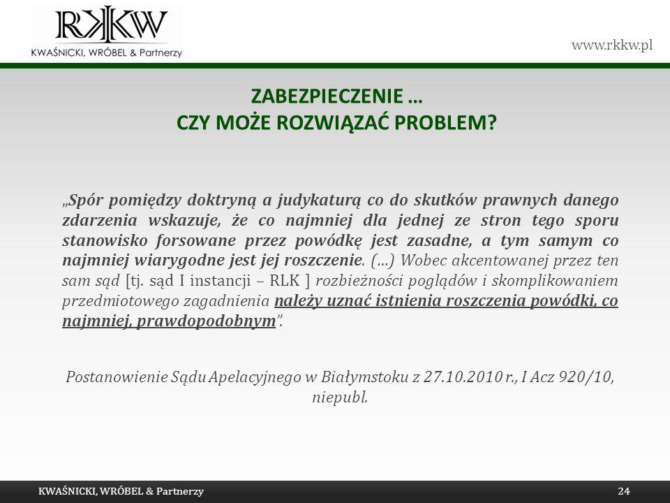 www.rkkw.pl ZABEZPIECZENIE … CZY MOŻE ROZWIĄZAĆ PROBLEM? Spór pomiędzy doktryną a judykaturą co do skutków prawnych danego zdarzenia wskazuje, że co n