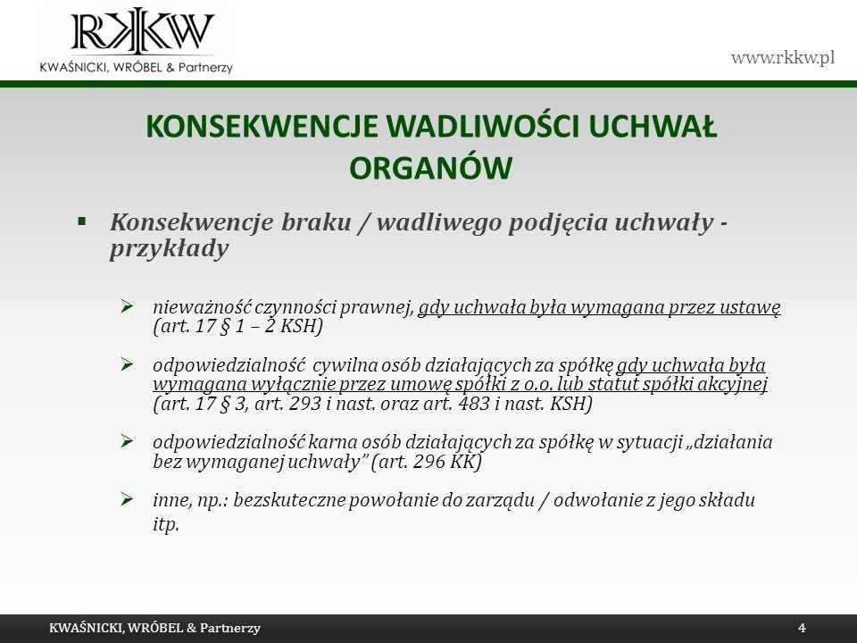 www.rkkw.pl KONSEKWENCJE WADLIWOŚCI UCHWAŁ ORGANÓW Konsekwencje braku / wadliwego podjęcia uchwały - przykłady nieważność czynności prawnej, gdy uchwa