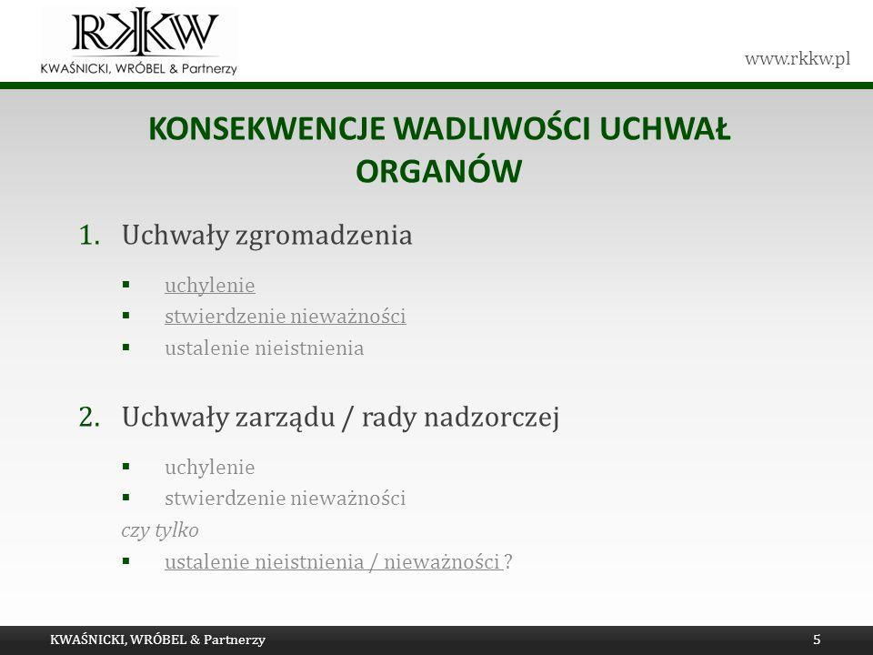 www.rkkw.pl KONSEKWENCJE WADLIWOŚCI UCHWAŁ ORGANÓW 1.Uchwały zgromadzenia uchylenie stwierdzenie nieważności ustalenie nieistnienia 2.Uchwały zarządu