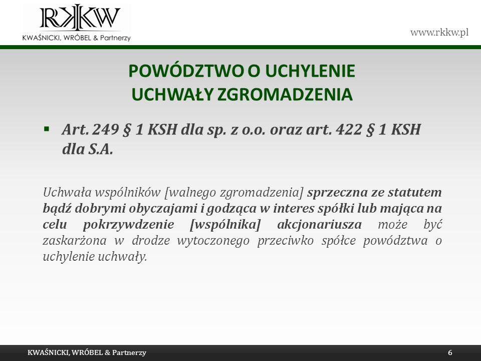 www.rkkw.pl POWÓDZTWO O UCHYLENIE UCHWAŁY ZGROMADZENIA Art. 249 § 1 KSH dla sp. z o.o. oraz art. 422 § 1 KSH dla S.A. Uchwała wspólników [walnego zgro