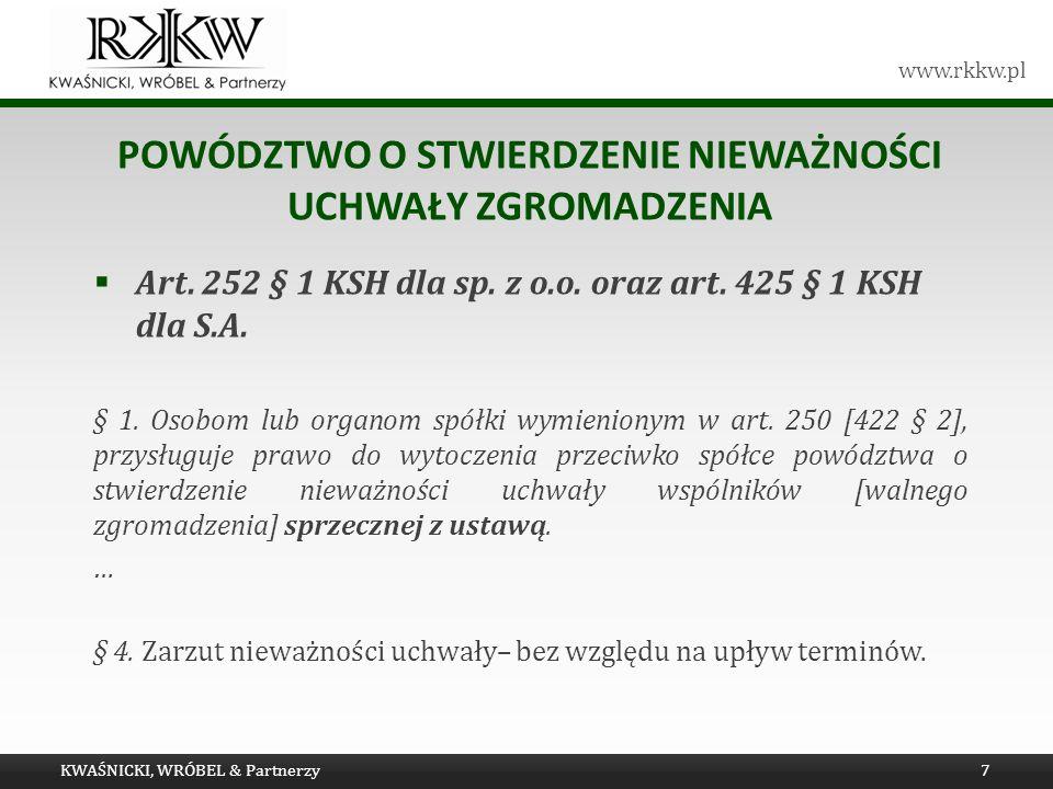 www.rkkw.pl POWÓDZTWO O STWIERDZENIE NIEWAŻNOŚCI UCHWAŁY ZGROMADZENIA Art. 252 § 1 KSH dla sp. z o.o. oraz art. 425 § 1 KSH dla S.A. § 1. Osobom lub o