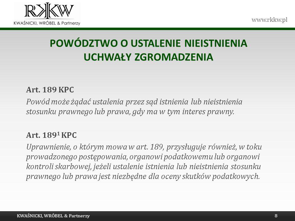 www.rkkw.pl POWÓDZTWO O USTALENIE NIEISTNIENIA UCHWAŁY ZGROMADZENIA Art. 189 KPC Powód może żądać ustalenia przez sąd istnienia lub nieistnienia stosu