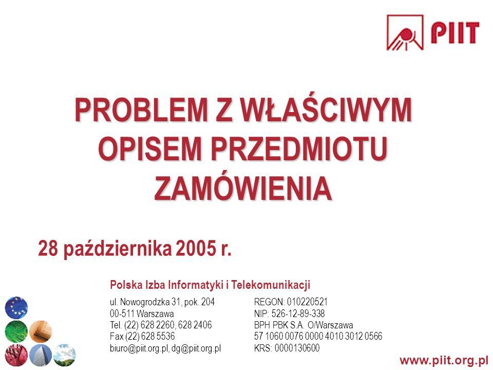 www.piit.org.pl PROBLEM Z WŁAŚCIWYM OPISEM PRZEDMIOTU ZAMÓWIENIA 28 października 2005 r.