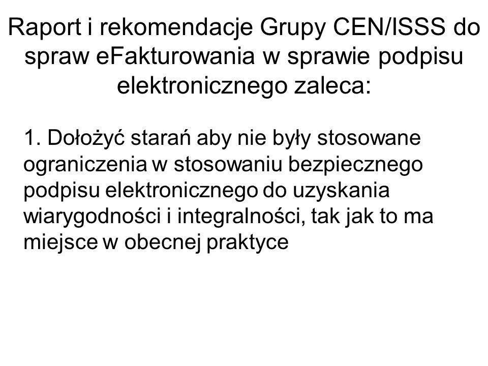 Raport i rekomendacje Grupy CEN/ISSS do spraw eFakturowania w sprawie podpisu elektronicznego stwierdza, że Stworzona baza legislacyjna w krajach członkowskich oparta na dyrektywie 1999/93/WE Parlamentu Europejskiego i Rady z dnia 13 grudnia 1999 r.