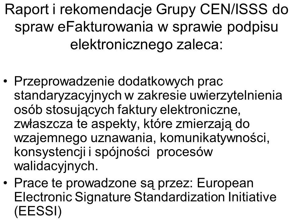 Raport i rekomendacje Grupy CEN/ISSS do spraw eFakturowania w sprawie podpisu elektronicznego zaleca: W przypadkach gdy komunikacja jest kierowana pośrednio przez dostawców usług i stosowany jest bezpieczny podpis może być potrzebne ponowne podpisywanie (lub ponowne stemplowanie – czasem) Wystawca Faktury plik Dostawca usług - wystawcy plik Dostawca usług - odbiorcy plik Odbiorca