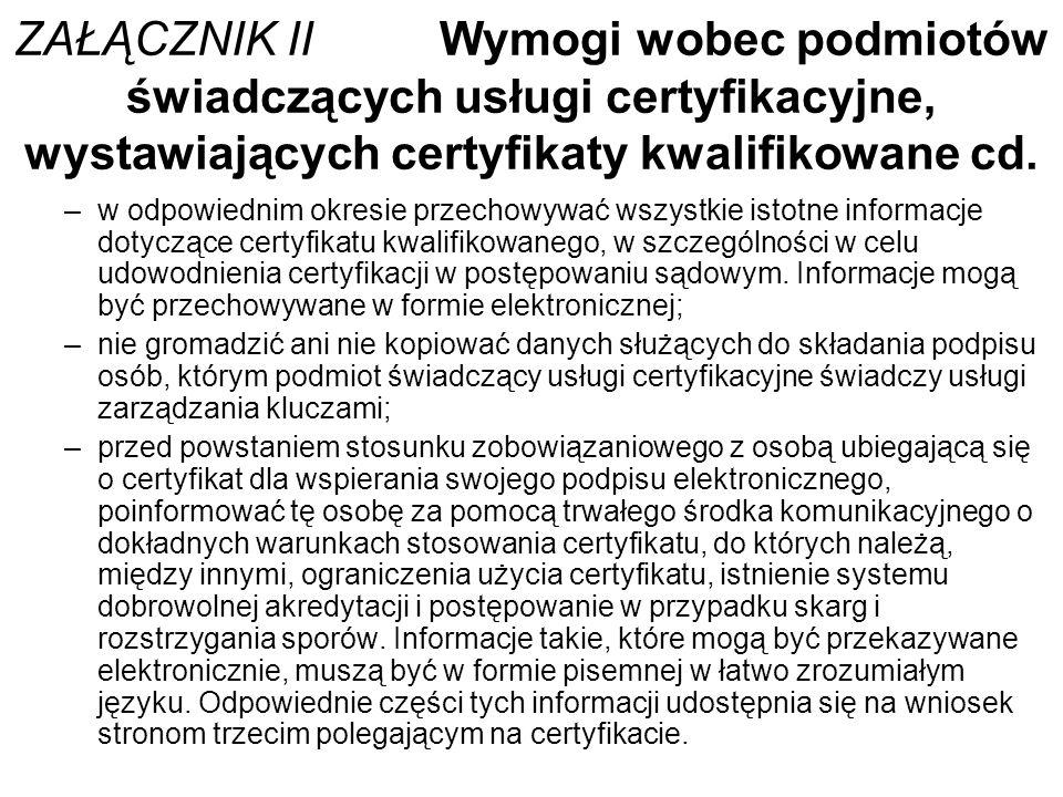 ZAŁĄCZNIK II Wymogi wobec podmiotów świadczących usługi certyfikacyjne, wystawiających certyfikaty kwalifikowane cd.