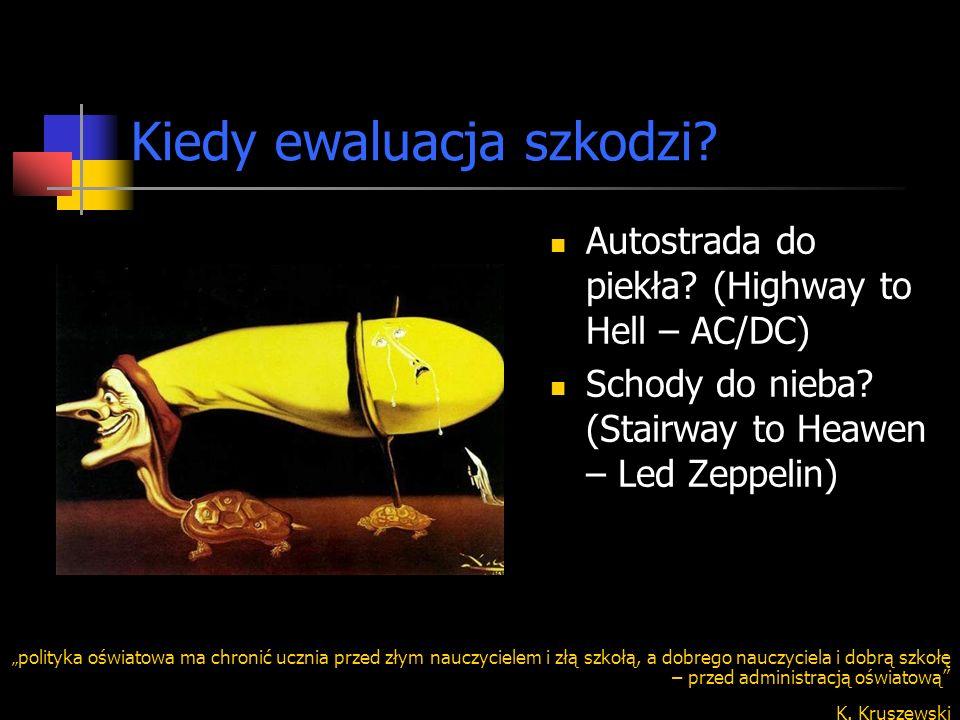 Kiedy ewaluacja szkodzi? Autostrada do piekła? (Highway to Hell – AC/DC) Schody do nieba? (Stairway to Heawen – Led Zeppelin) polityka oświatowa ma ch