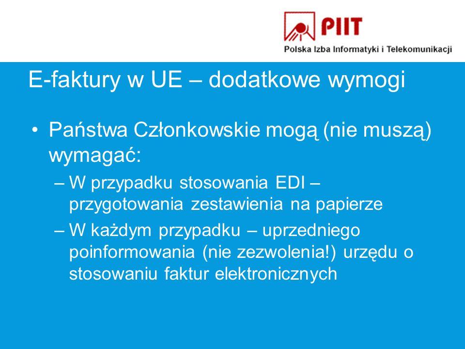 E-faktury w UE – dodatkowe wymogi Państwa Członkowskie mogą (nie muszą) wymagać: –W przypadku stosowania EDI – przygotowania zestawienia na papierze –W każdym przypadku – uprzedniego poinformowania (nie zezwolenia!) urzędu o stosowaniu faktur elektronicznych