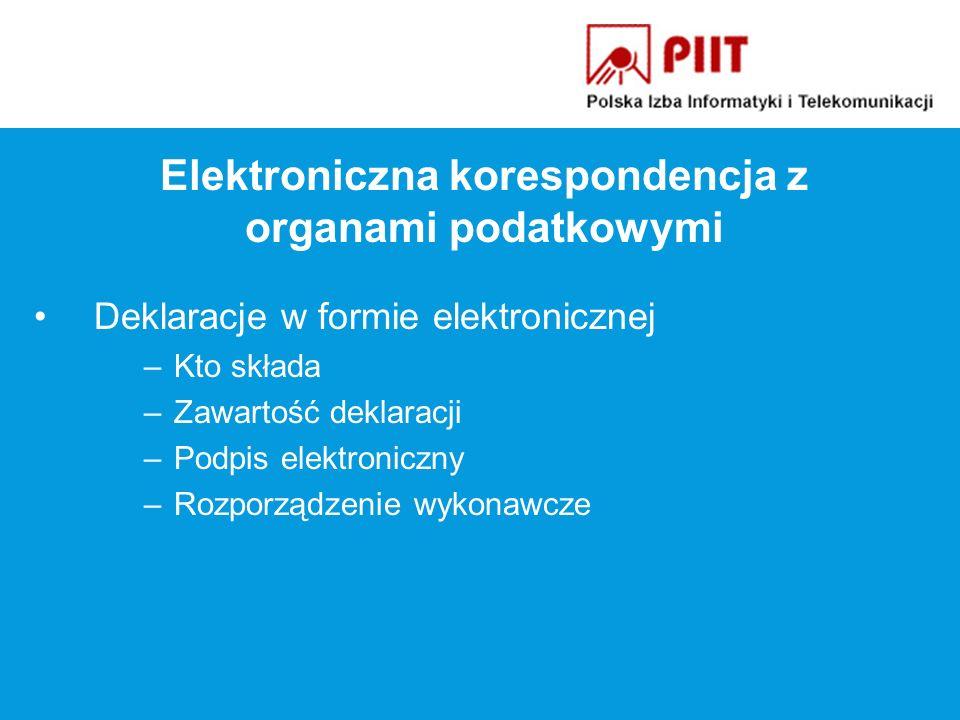 Deklaracje w formie elektronicznej –Kto składa –Zawartość deklaracji –Podpis elektroniczny –Rozporządzenie wykonawcze