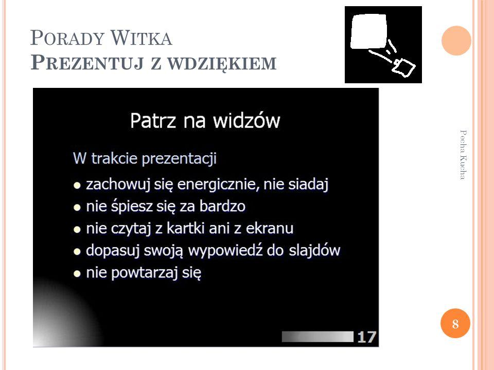 P ORADY W ITKA P REZENTUJ Z WDZIĘKIEM 8 Pecha Kucha