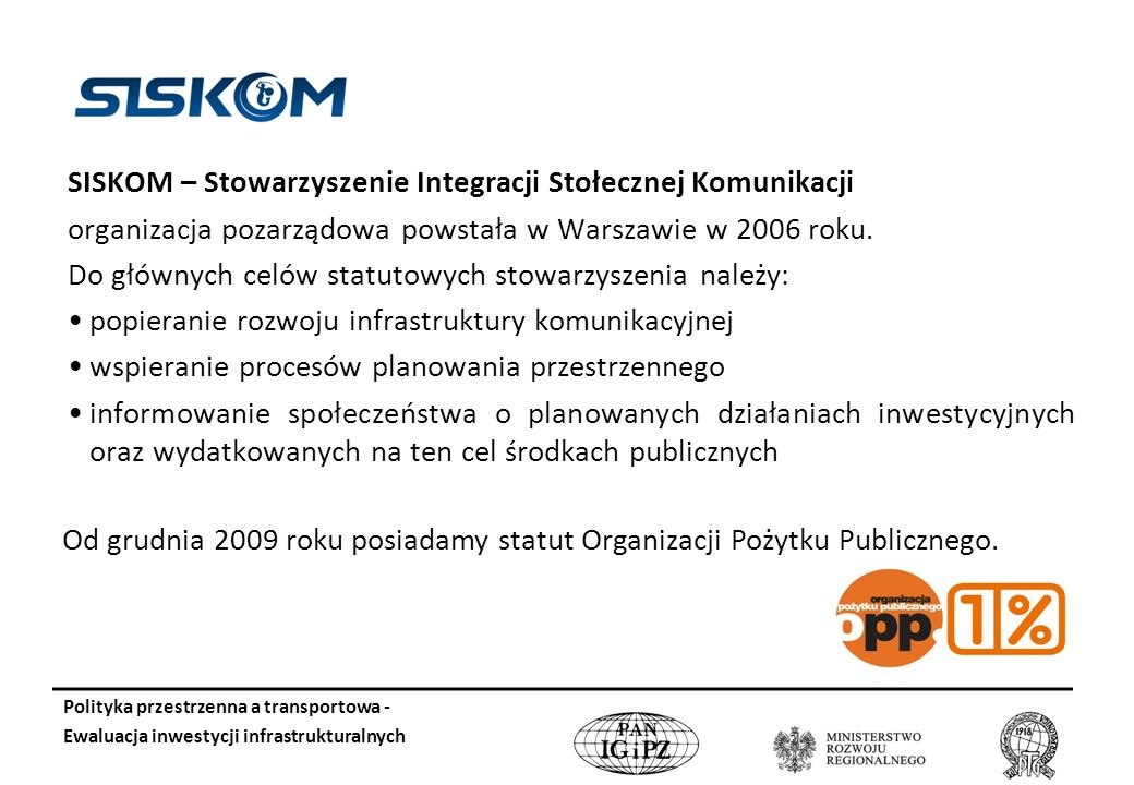 SISKOM – Stowarzyszenie Integracji Stołecznej Komunikacji organizacja pozarządowa powstała w Warszawie w 2006 roku.