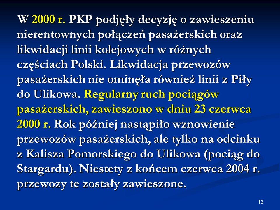 13 W 2000 r. PKP podjęły decyzję o zawieszeniu nierentownych połączeń pasażerskich oraz likwidacji linii kolejowych w różnych częściach Polski. Likwid