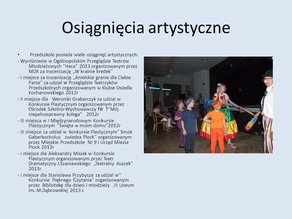 Osiągnięcia artystyczne Przedszkole posiada wiele osiągnięć artystycznych: - Wyróżnienie w Ogólnopolskim Przeglądzie Teatrów Młodzieżowych Heca 2013 o