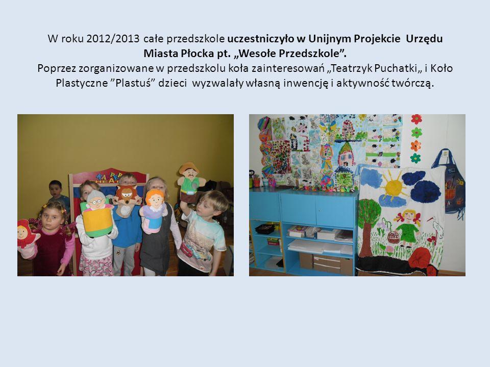 W roku 2012/2013 całe przedszkole uczestniczyło w Unijnym Projekcie Urzędu Miasta Płocka pt. Wesołe Przedszkole. Poprzez zorganizowane w przedszkolu k