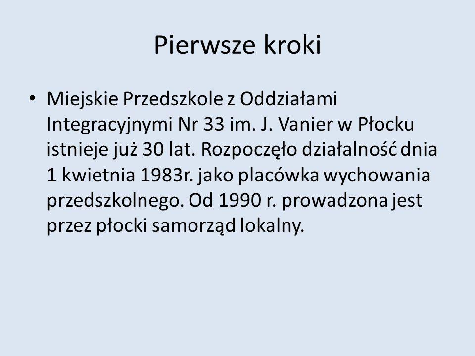 Pierwsze kroki Miejskie Przedszkole z Oddziałami Integracyjnymi Nr 33 im. J. Vanier w Płocku istnieje już 30 lat. Rozpoczęło działalność dnia 1 kwietn