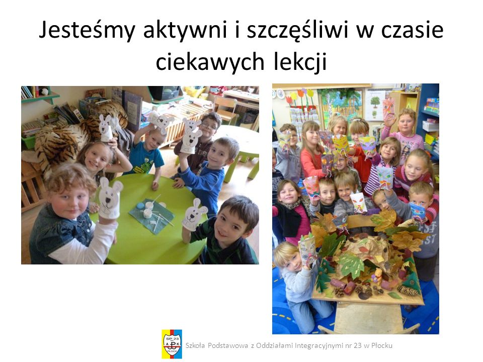 Jesteśmy aktywni i szczęśliwi w czasie ciekawych lekcji Szkoła Podstawowa z Oddziałami Integracyjnymi nr 23 w Płocku