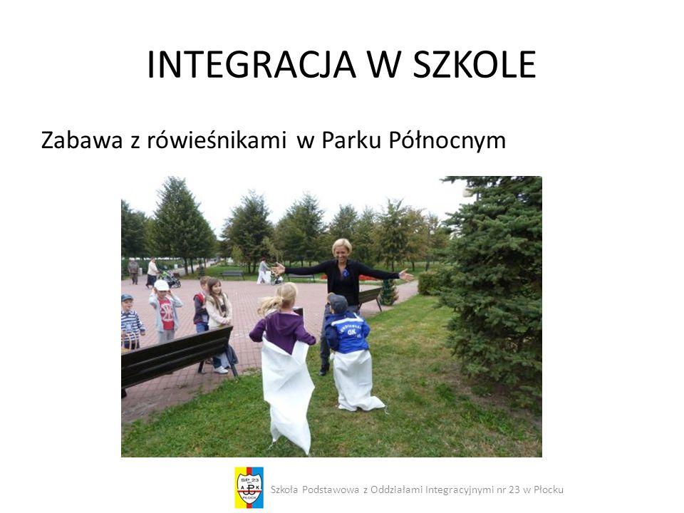 INTEGRACJA W SZKOLE Zabawa z rówieśnikami w Parku Północnym Szkoła Podstawowa z Oddziałami Integracyjnymi nr 23 w Płocku