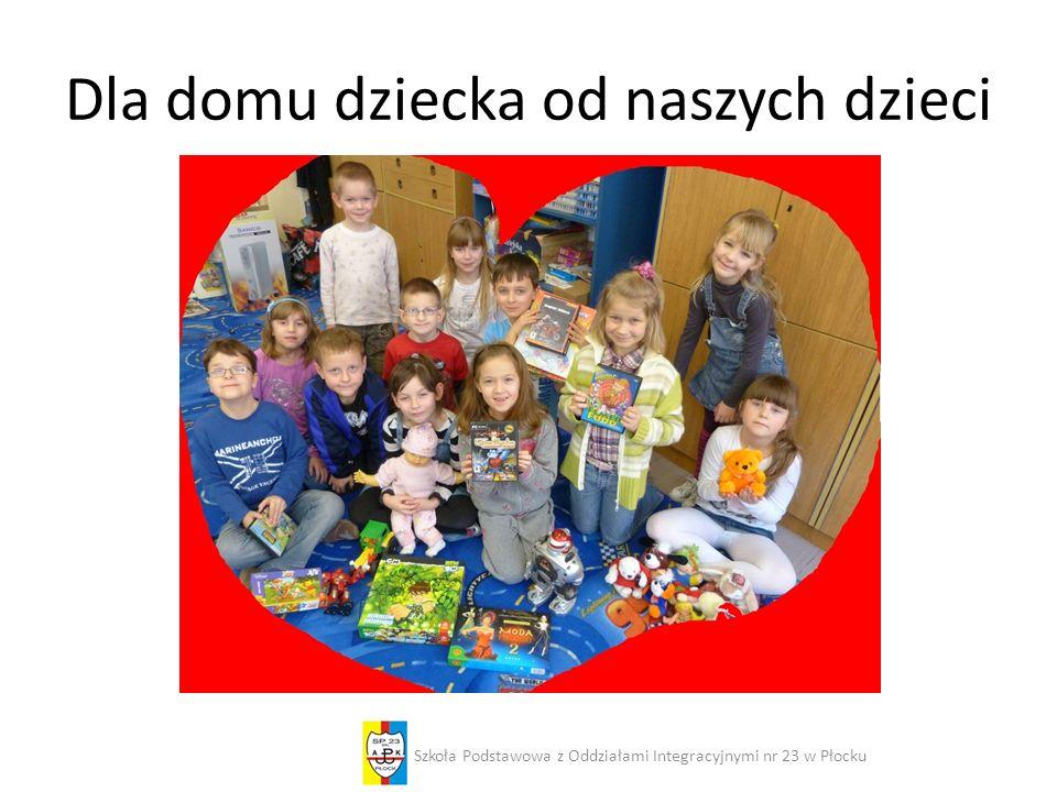 Dla domu dziecka od naszych dzieci Szkoła Podstawowa z Oddziałami Integracyjnymi nr 23 w Płocku