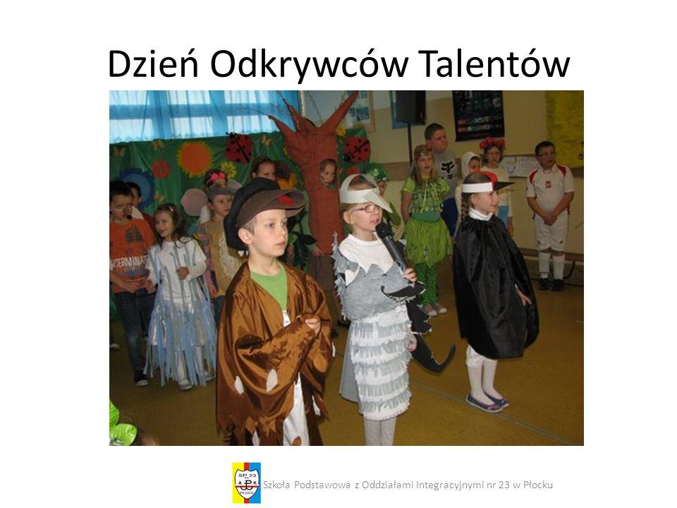 Dzień Odkrywców Talentów Szkoła Podstawowa z Oddziałami Integracyjnymi nr 23 w Płocku