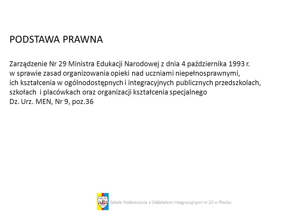 PODSTAWA PRAWNA Zarządzenie Nr 29 Ministra Edukacji Narodowej z dnia 4 października 1993 r. w sprawie zasad organizowania opieki nad uczniami niepełno