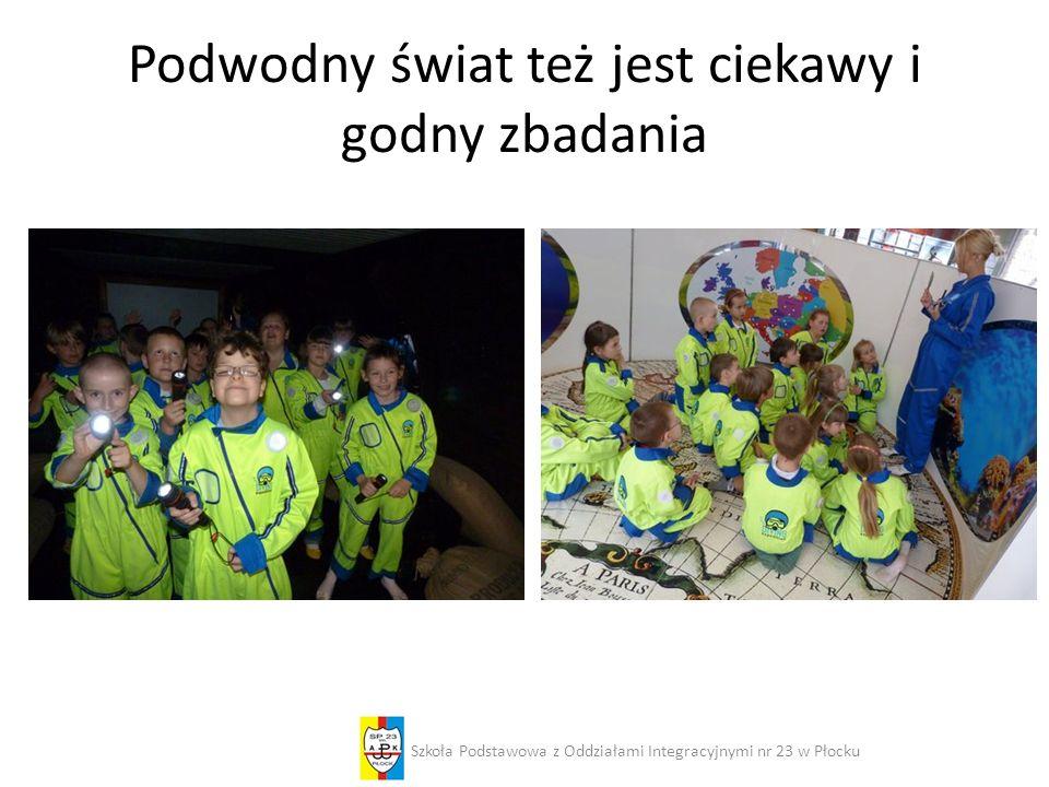 Podwodny świat też jest ciekawy i godny zbadania Szkoła Podstawowa z Oddziałami Integracyjnymi nr 23 w Płocku