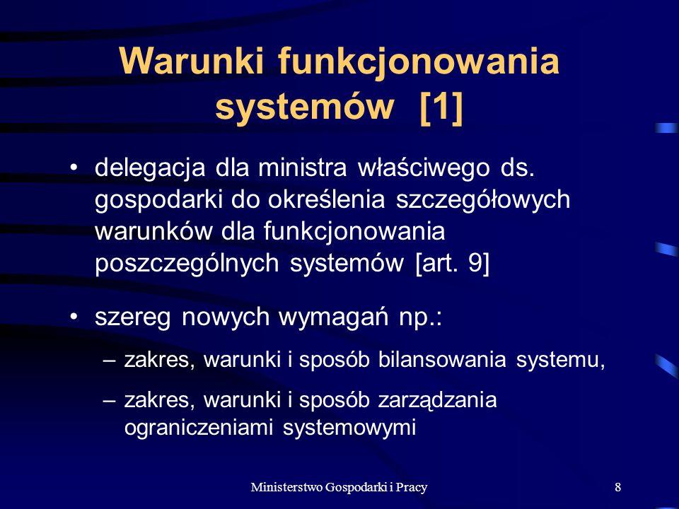 Ministerstwo Gospodarki i Pracy8 Warunki funkcjonowania systemów [1] delegacja dla ministra właściwego ds.