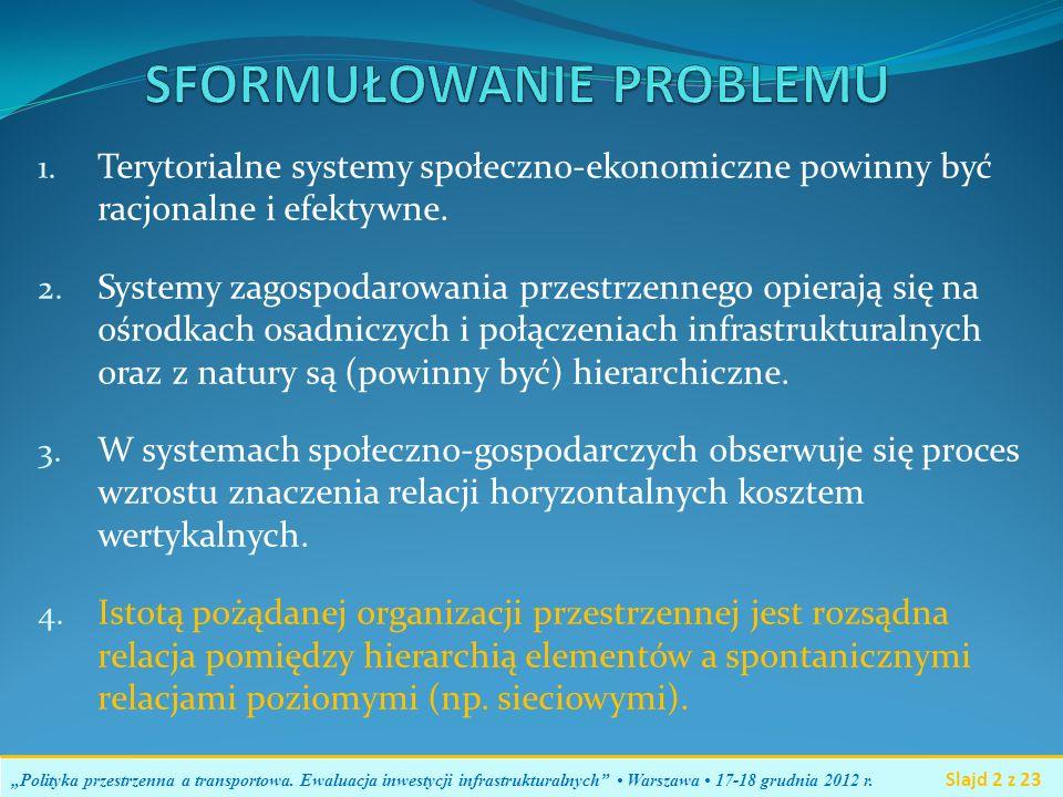 1. Terytorialne systemy społeczno-ekonomiczne powinny być racjonalne i efektywne. 2. Systemy zagospodarowania przestrzennego opierają się na ośrodkach