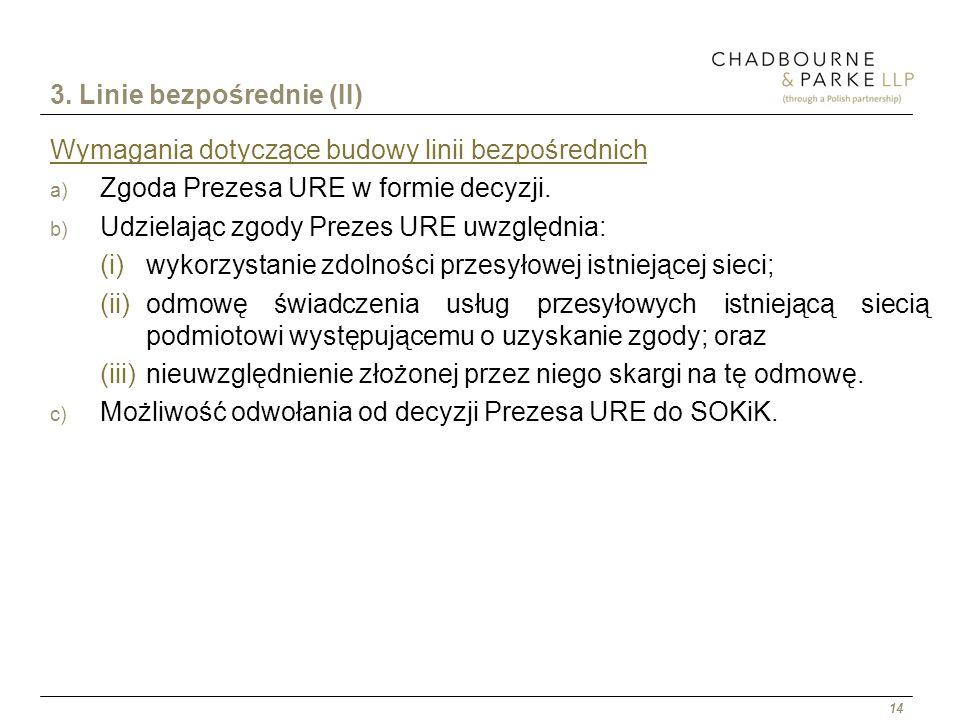 14 3. Linie bezpośrednie (II) Wymagania dotyczące budowy linii bezpośrednich a) Zgoda Prezesa URE w formie decyzji. b) Udzielając zgody Prezes URE uwz