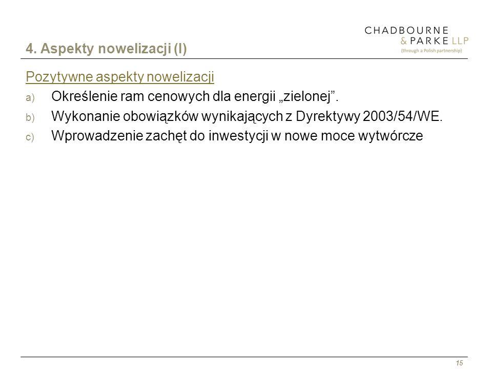 15 4. Aspekty nowelizacji (I) Pozytywne aspekty nowelizacji a) Określenie ram cenowych dla energii zielonej. b) Wykonanie obowiązków wynikających z Dy