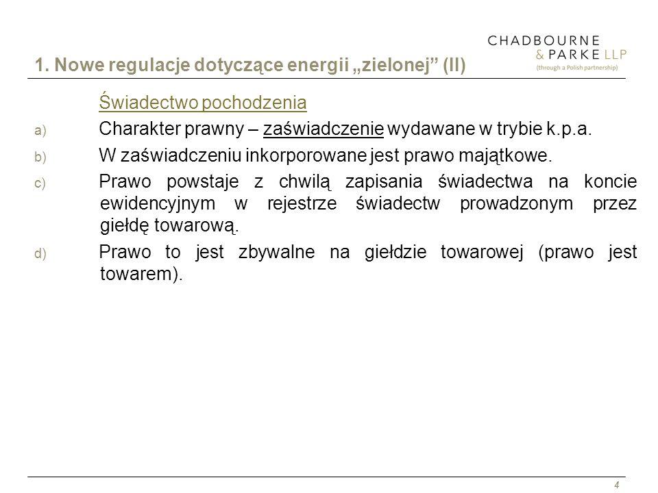 4 1. Nowe regulacje dotyczące energii zielonej (II) Świadectwo pochodzenia a) Charakter prawny – zaświadczenie wydawane w trybie k.p.a. b) W zaświadcz