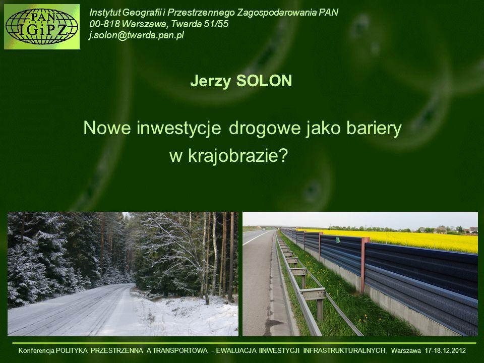 Instytut Geografii i Przestrzennego Zagospodarowania PAN 00-818 Warszawa, Twarda 51/55 j.solon@twarda.pan.pl Jerzy SOLON Nowe inwestycje drogowe jako