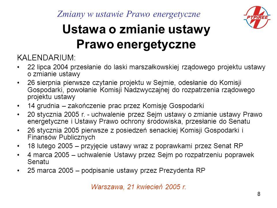 8 Zmiany w ustawie Prawo energetyczne Ustawa o zmianie ustawy Prawo energetyczne KALENDARIUM: 22 lipca 2004 przesłanie do laski marszałkowskiej rządowego projektu ustawy o zmianie ustawy 26 sierpnia pierwsze czytanie projektu w Sejmie, odesłanie do Komisji Gospodarki, powołanie Komisji Nadzwyczajnej do rozpatrzenia rządowego projektu ustawy 14 grudnia – zakończenie prac przez Komisję Gospodarki 20 stycznia 2005 r.