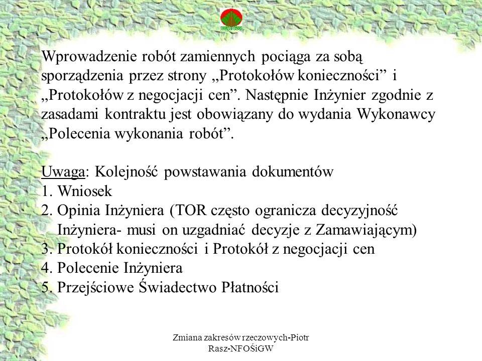 Zmiana zakresów rzeczowych-Piotr Rasz-NFOŚiGW Wprowadzenie robót zamiennych pociąga za sobą sporządzenia przez strony Protokołów konieczności i Protokołów z negocjacji cen.