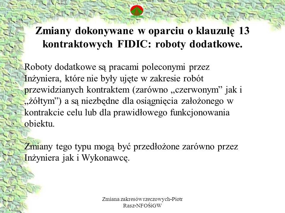 Zmiana zakresów rzeczowych-Piotr Rasz-NFOŚiGW Roboty dodatkowe są pracami poleconymi przez Inżyniera, które nie były ujęte w zakresie robót przewidzia