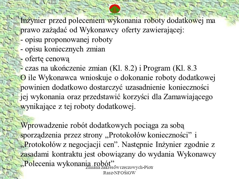 Zmiana zakresów rzeczowych-Piotr Rasz-NFOŚiGW Inżynier przed poleceniem wykonania roboty dodatkowej ma prawo zażądać od Wykonawcy oferty zawierającej: