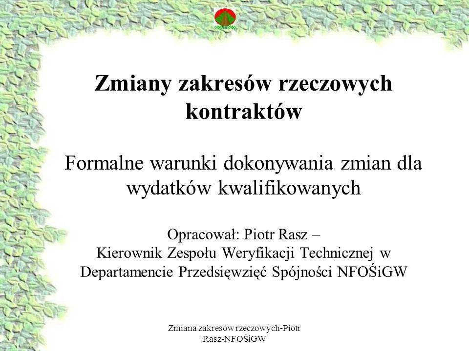 Zmiana zakresów rzeczowych-Piotr Rasz-NFOŚiGW Zmiany zakresów rzeczowych kontraktów Formalne warunki dokonywania zmian dla wydatków kwalifikowanych Op