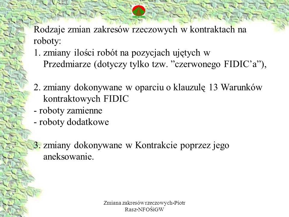 Zmiana zakresów rzeczowych-Piotr Rasz-NFOŚiGW Roboty dodatkowe są pracami poleconymi przez Inżyniera, które nie były ujęte w zakresie robót przewidzianych kontraktem (zarówno czerwonym jak i żółtym) a są niezbędne dla osiągnięcia założonego w kontrakcie celu lub dla prawidłowego funkcjonowania obiektu.